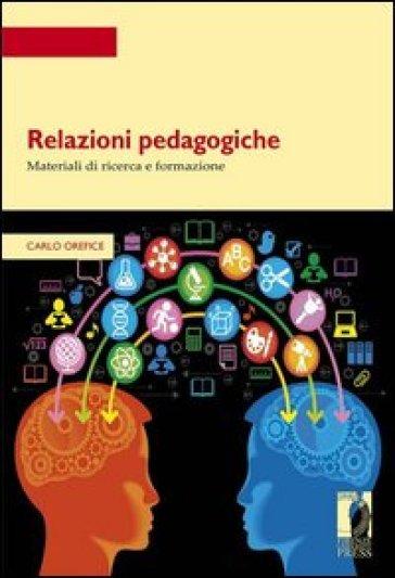 Relazioni pedagogiche. Materiali di ricerca e formazione - Carlo Orefice |
