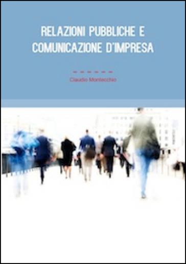 Relazioni pubbliche e comunicazione d'impresa - Claudio Montecchio pdf epub