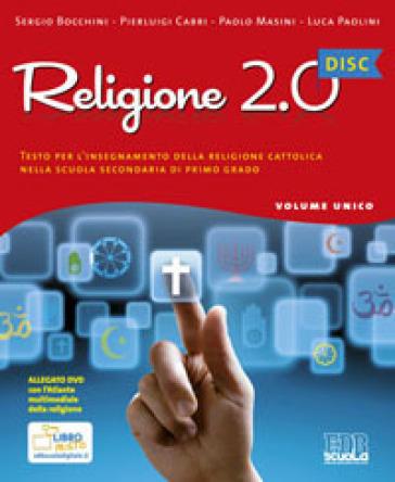 Religione 2.0 Disc. Testo per l'insegnamento della religione cattolica. Materiali per la LIM. Per la Scuola media. Con CD-ROM - Sergio Bocchini | Jonathanterrington.com