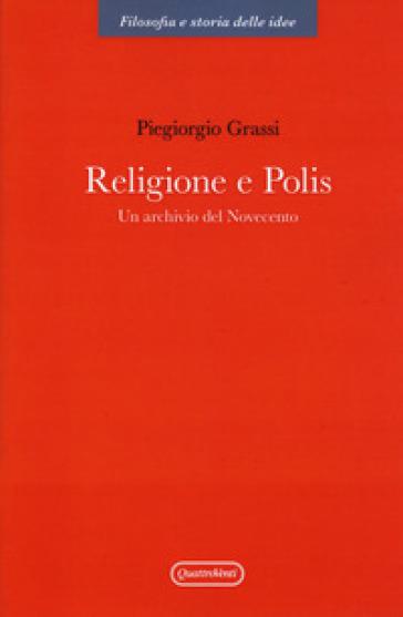 Religione e polis. Un archivio del novecento - Piergiorgio Grassi |