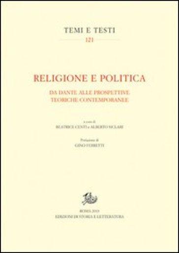 Religione e politica. Da Dante alle prospettive teoriche contemporanee - B. Centi |