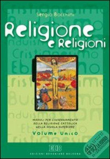 Religione e religioni. Moduli per l'insegnamento della religione cattolica. Volume unico. Per le Scuole superiori. Con CD-ROM - Sergio Bocchini | Kritjur.org