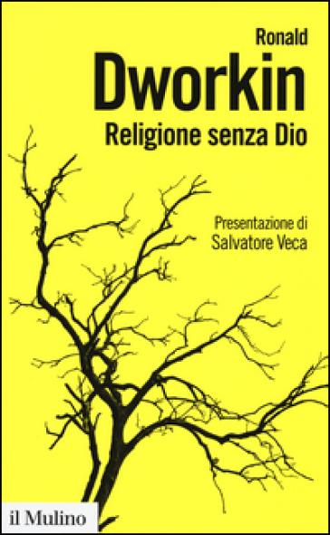 Religione senza Dio - Ronald Dworkin | Ericsfund.org