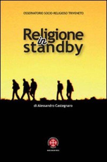 Religione in standby. Indagine sulla religiosità dei giovani di Trieste - Alessandro Castegnaro  