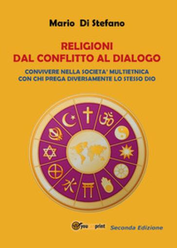 Religioni dal conflitto al dialogo. Convivere nella società multietnica con immigrati che pregano diversamente lo stesso unico Dio - Mario Di Stefano | Kritjur.org