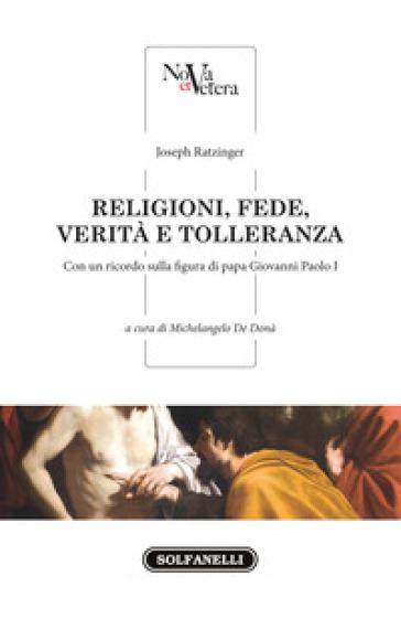 Religioni, fede, verità e tolleranza - Benedetto XVI (Papa Joseph Ratzinger) |