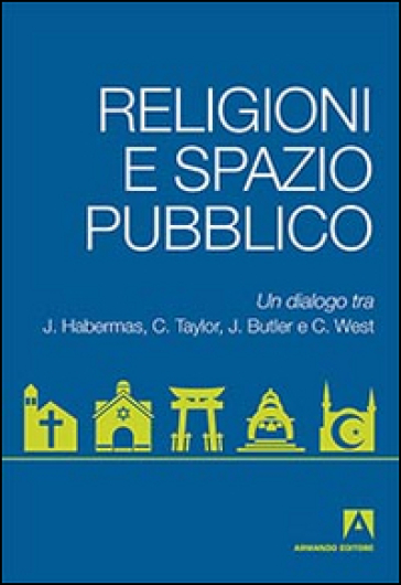 Religioni e spazio pubblico. Un dialogo tra J. Habermas, C. Taylor, J. Butler e C. West - Judith Butler | Rochesterscifianimecon.com