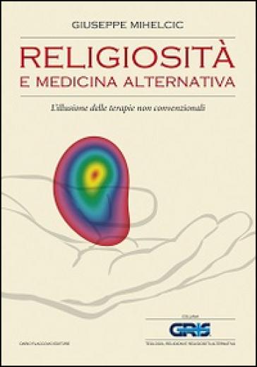 Religiosità e medicina alternativa. L'illusione delle terapie non convenzionali - Giuseppe Mihelcic | Ericsfund.org