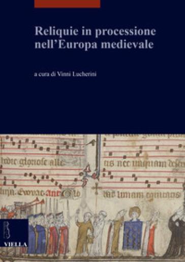 Reliquie in processione nell'Europa medievale - V. Lucherini | Jonathanterrington.com