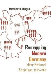 Remapping Modern Germany After National Socialism, 1945-1961