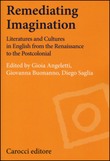 Remediating imagination. Literatures and cultures in English from the Renaissance to the Postcolonial