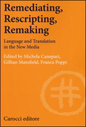 Remediating, rescripting, remaking. Language and translation in the new media