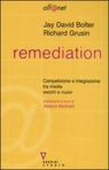 Remediation. Competizione e integrazione tra media vecchi e nuovi - Richard Grusin | Kritjur.org