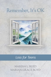 Remember, It s Ok: Loss for Teens