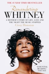 Remembering Whitney: A Mother s Story of Love, Loss and the Night the Music Died