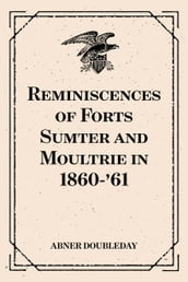 Reminiscences of Forts Sumter and Moultrie in 1860-