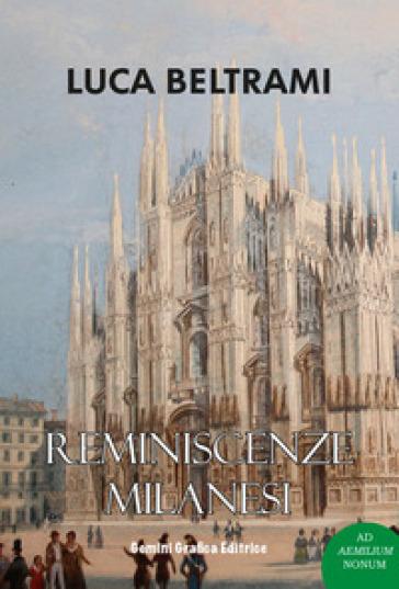 Reminiscenze milanesi - Luca Beltrami pdf epub