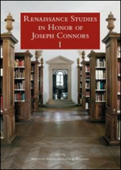 Renaissance studies in honor of Joseph Connors. Ediz. inglese, italiana e francese