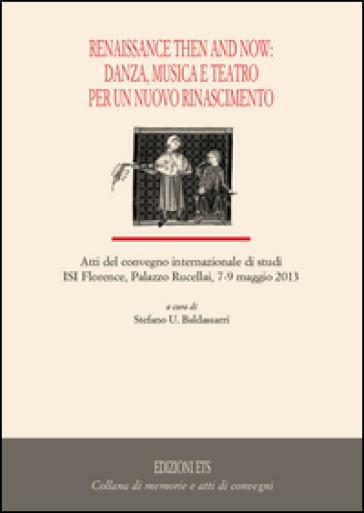 Renaissance then and now: danza, musica e teatro per un nuovo rinascimento - S. U. Baldassarri pdf epub