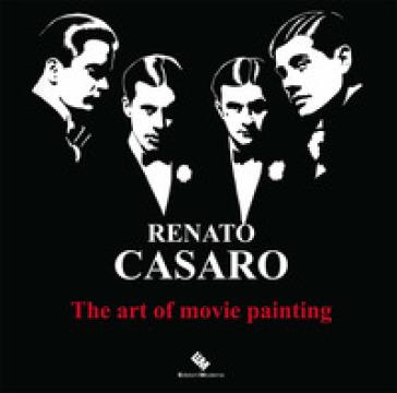 Renato Casaro. The art of movie painting-L'arte di dipingere il cinema. Ediz. a colori - Renato Casaro | Thecosgala.com