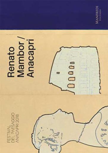 Renato Mambor/Anacapri-Postcards. Festival del Paesaggio Anacapri 2018. Catalogo delle mostre (Anacapri, 27 luglio-20 ottobre 2018) - G. Riccio pdf epub