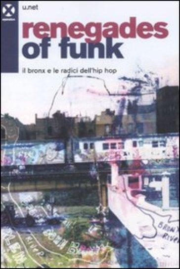 Renegades of funk. Il Bronx e le radici dell'hip hop - U.net | Thecosgala.com