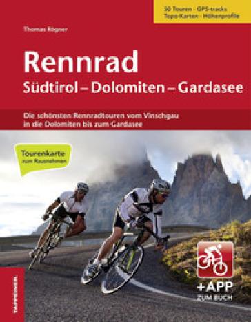 Rennrad Sudtirol, Dolomiten, Gardasee. Con cartina. Con app - Thomas Rogner  