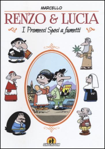 Renzo & Lucia. I Promessi sposi a fumetti - Marcello Toninelli | Jonathanterrington.com