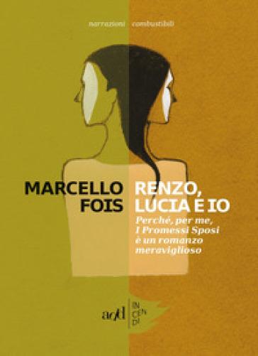 Renzo, Lucia e io. Perché, per me, «I promessi sposi» è un romanzo meraviglioso - Marcello Fois |