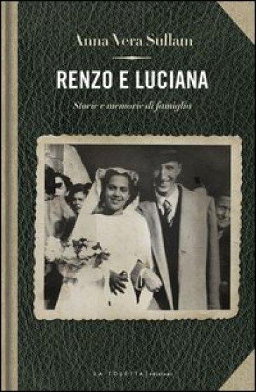 Renzo e Luciana. Storie e momorie di famiglia - Anna-Vera Sullam |