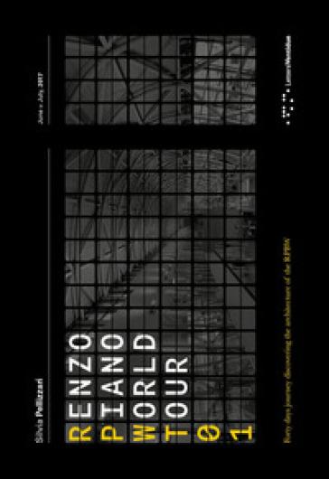 Renzo Piano World Tour 01. Un viaggio di quaranta giorni alla scoperta delle architetture di RPBW. Ediz. italiana e inglese - Silvia Pellizzari | Jonathanterrington.com