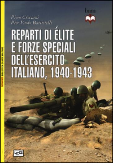 Reparti di élite e forze speciali dell'esercito italiano, 1940-1943 - Piero Crociani |