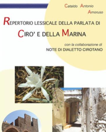 Repertorio lessicale della parlata di Cirò e della Marina - Cataldo Antonio Amoruso |