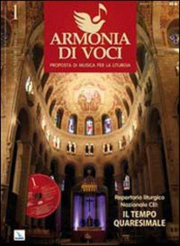 Repertorio liturgico nazionale CEI: il tempo quaresimale. Armonia di voci, n. 1 gennaio-febbraio-marzo 2010. Con CD Audio. 1.