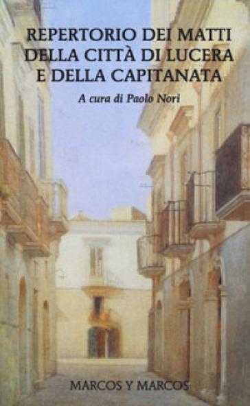 Repertorio dei matti della città di Lucera e della Capitanata - P. Nori | Jonathanterrington.com