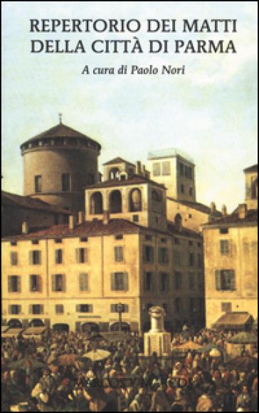 Repertorio dei matti della città di Parma - P. Nori  