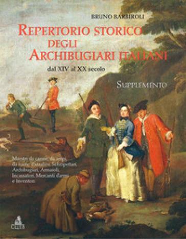 Repertorio storico degli archibugiari italiani dal XIV al XX secolo - Bruno Barbiroli pdf epub