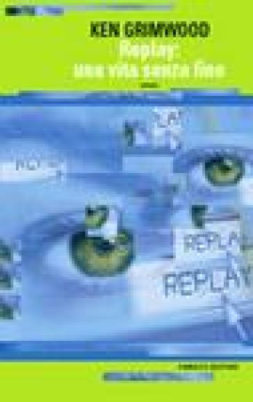 Replay: una vita senza fine - Ken Grimwood  