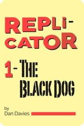 Replicator 1: The Black Dog