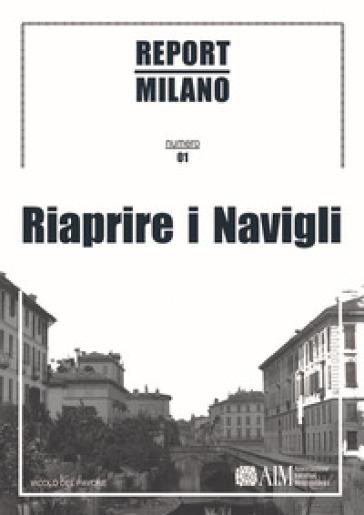 Report Milano. Ediz. italiana e inglese. 1: Riaprire i Navigli - C. Berizzi pdf epub