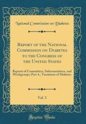 Report of the National Commission on Diabetes to the Congress of the United States, Vol. 3