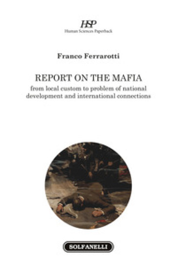 Report on the mafia. From local custom to problem of national development and international connections - Franco Ferrarotti |