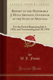 Report to the Honorable J. Hugo Aronson, Governor of the State of Montana