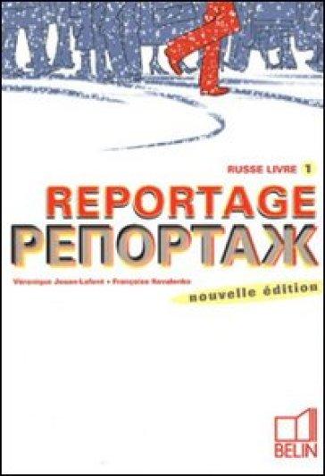 Reportage. Russe. Livre 1. Per le Scuole superiori. 1. - Jouan-Lafont Veronique   Kritjur.org