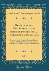 Reports of the Department of the Interior for the Fiscal Year Ended June 30, 1916, Vol. 1