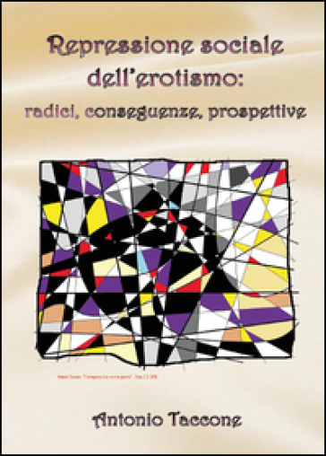 Repressione sociale dell'erotismo: radici, conseguenze, prospettive - Antonio Taccone | Ericsfund.org