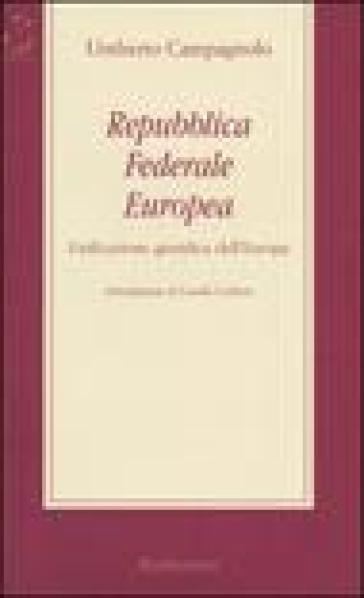 Repubblica Federale Europea. Unificazione giuridica dell'Europa - Umberto Campagnolo | Kritjur.org