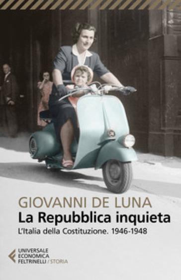 La Repubblica inquieta. L'Italia della Costituzione. 1946-1948 - Giovanni De Luna | Jonathanterrington.com
