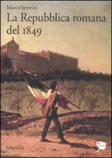Repubblica romana del 1849 (La) - Marco Severini |