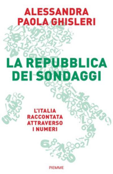 La Repubblica dei sondaggi. L'Italia raccontata attraverso i numeri - Alessandra Paola Ghisleri pdf epub
